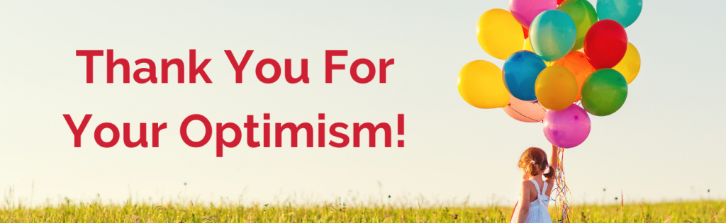Thank you for your optimism!